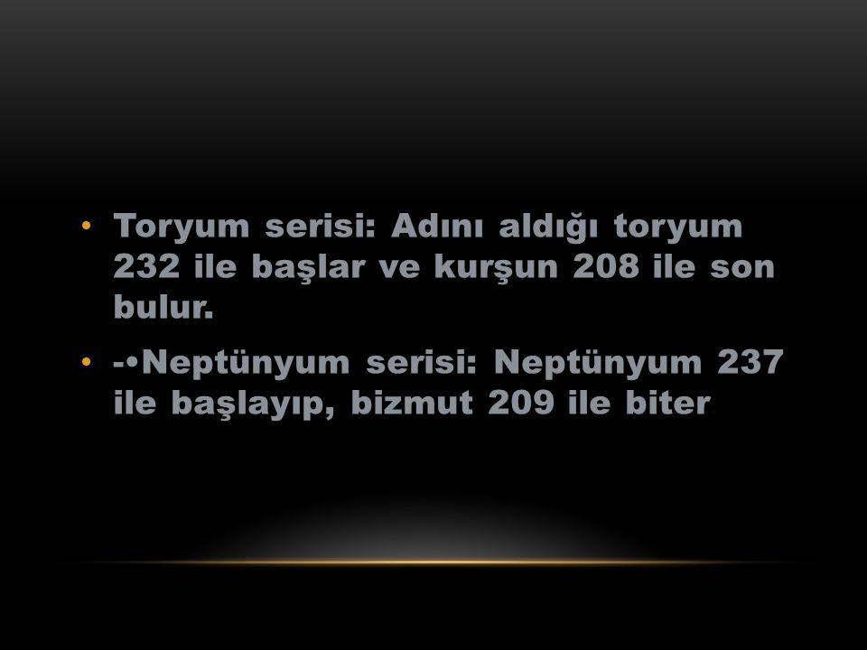 Toryum serisi: Adını aldığı toryum 232 ile başlar ve kurşun 208 ile son bulur.