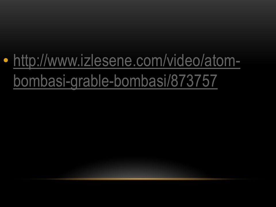 http://www.izlesene.com/video/atom- bombasi-grable-bombasi/873757