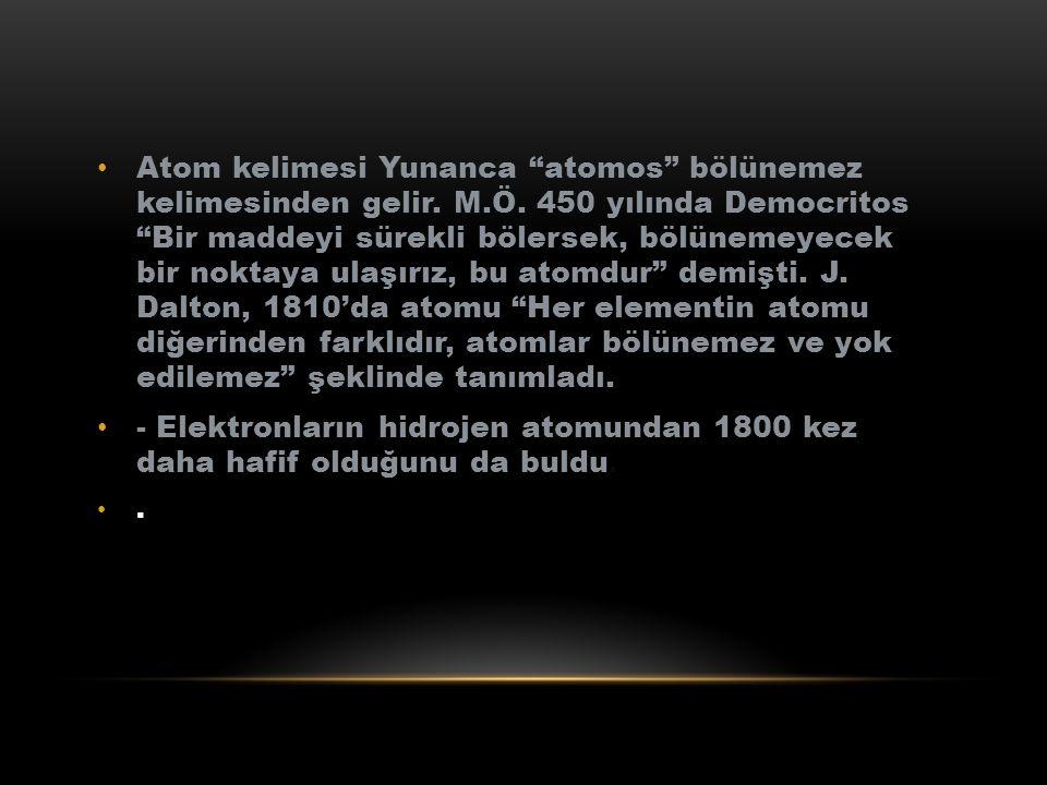 Atom kelimesi Yunanca atomos bölünemez kelimesinden gelir. M. Ö
