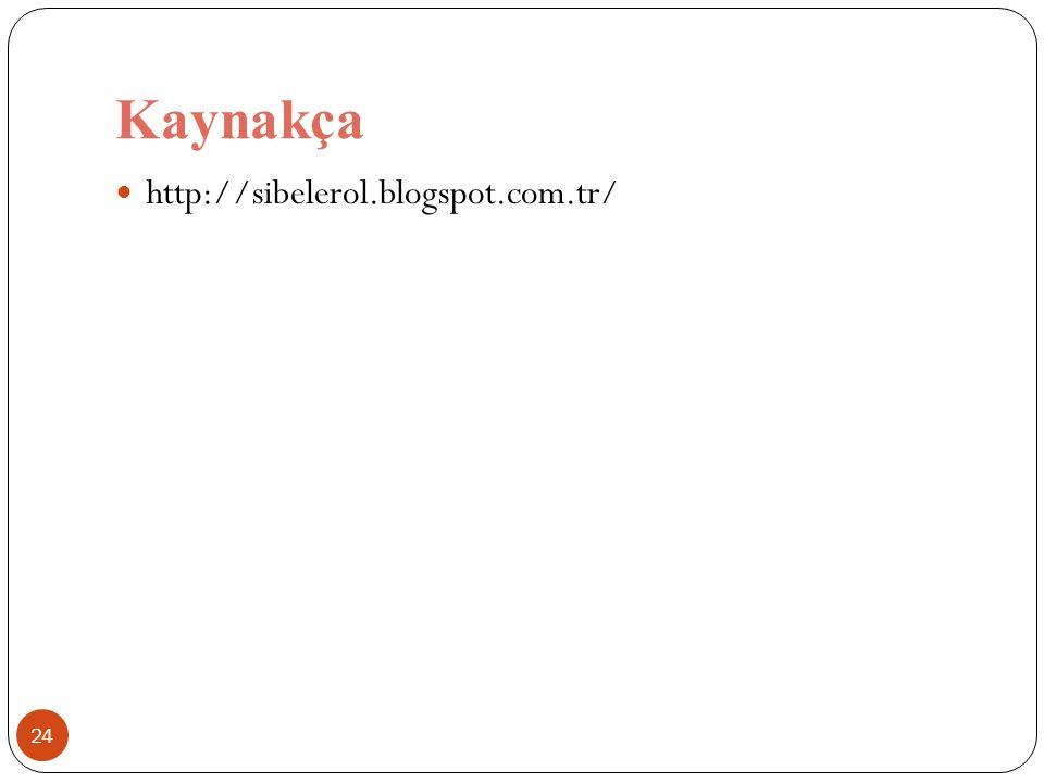 Kaynakça http://sibelerol.blogspot.com.tr/