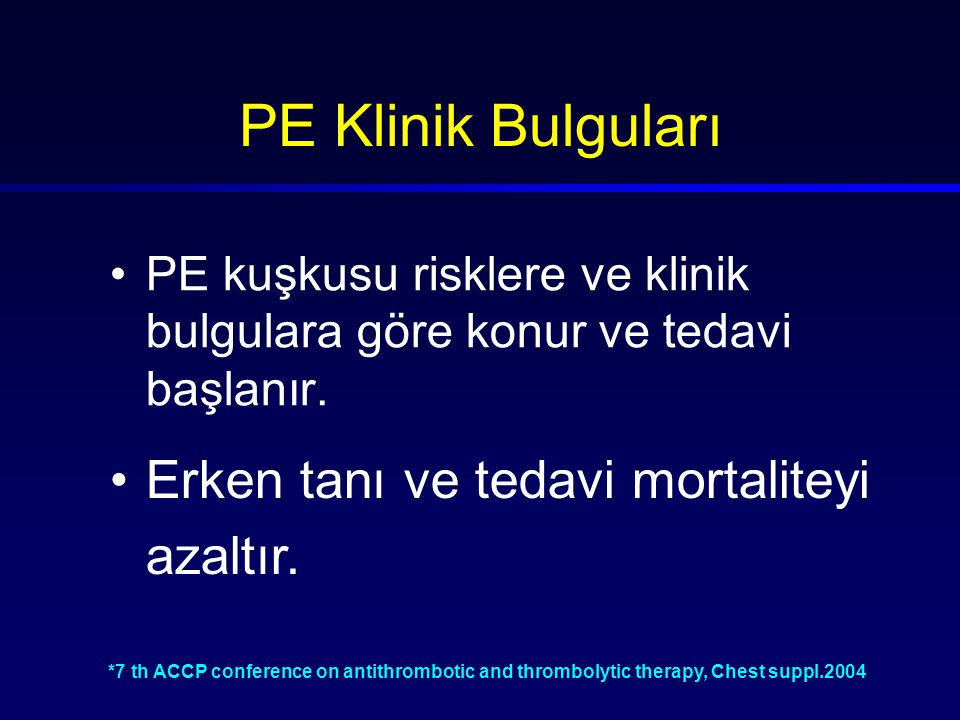 PE Klinik Bulguları Erken tanı ve tedavi mortaliteyi azaltır.