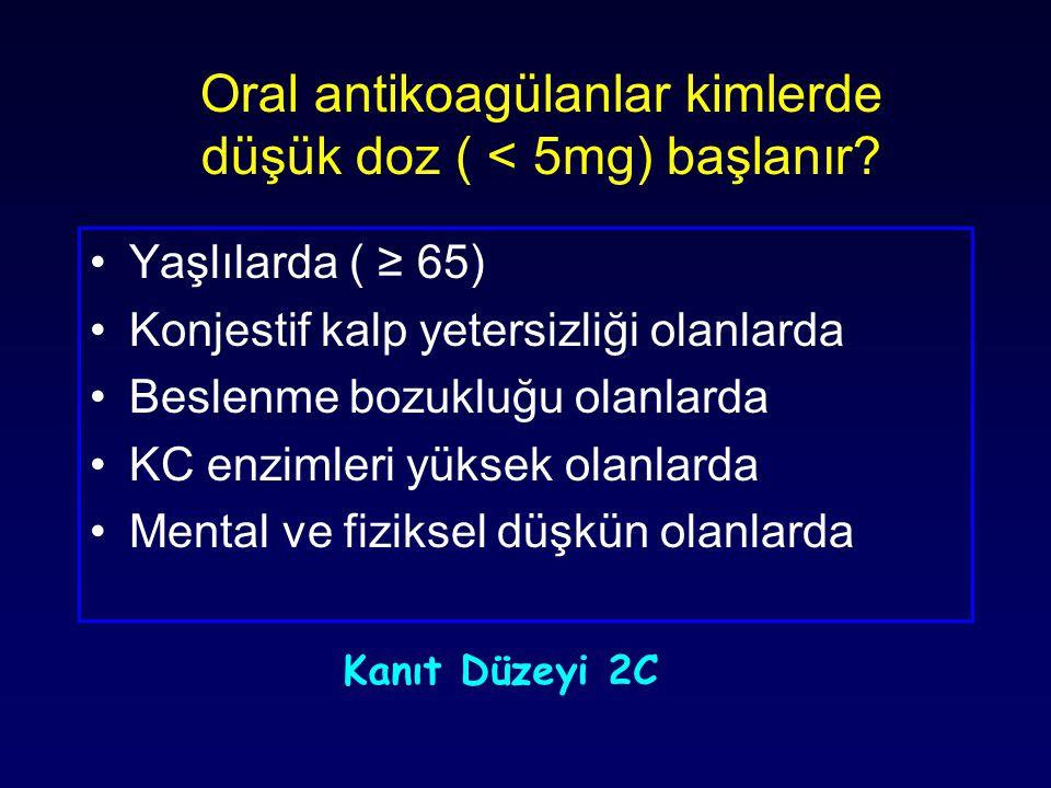 Oral antikoagülanlar kimlerde düşük doz ( < 5mg) başlanır