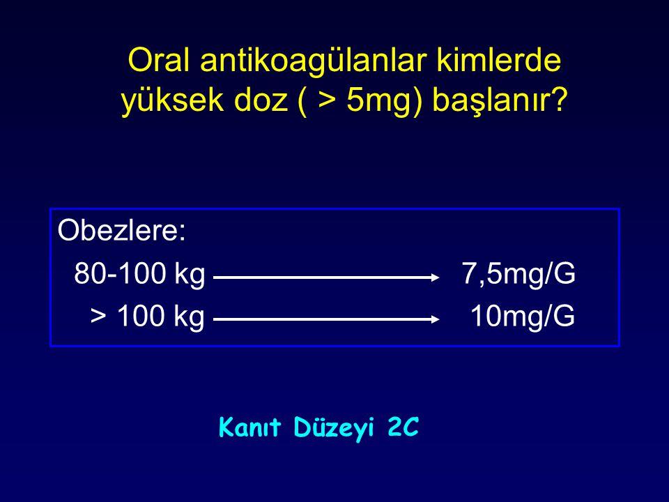 Oral antikoagülanlar kimlerde yüksek doz ( > 5mg) başlanır
