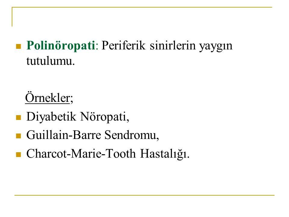 Polinöropati: Periferik sinirlerin yaygın tutulumu.
