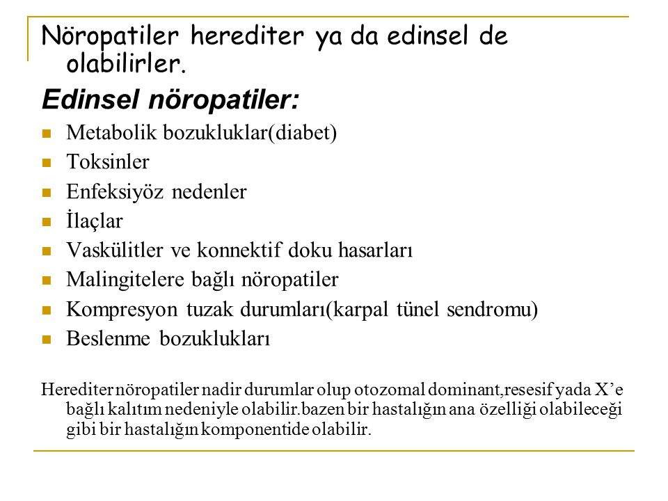 Nöropatiler herediter ya da edinsel de olabilirler.