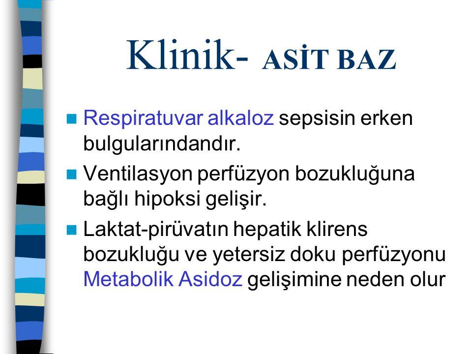 Klinik- ASİT BAZ Respiratuvar alkaloz sepsisin erken bulgularındandır.