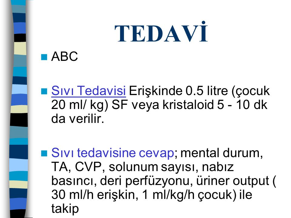TEDAVİ ABC. Sıvı Tedavisi Erişkinde 0.5 litre (çocuk 20 ml/ kg) SF veya kristaloid 5 - 10 dk da verilir.