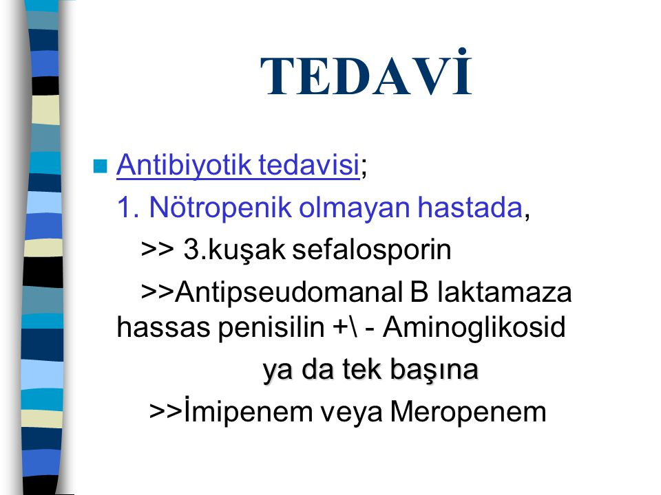 TEDAVİ Antibiyotik tedavisi; 1. Nötropenik olmayan hastada,