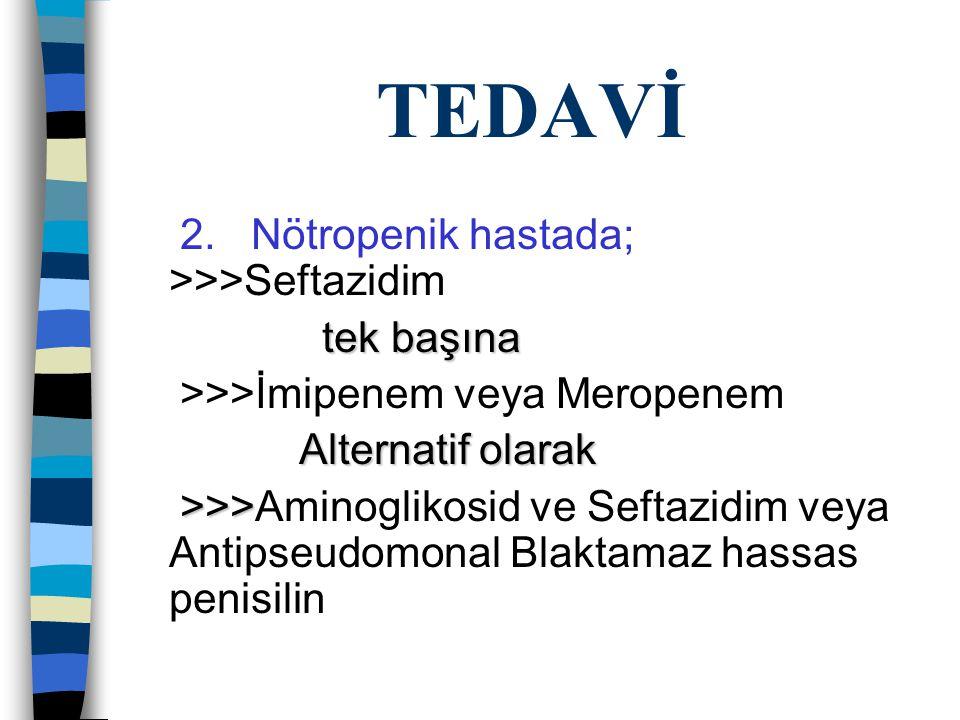 TEDAVİ 2. Nötropenik hastada; >>>Seftazidim tek başına