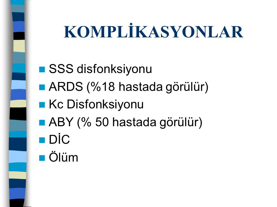 KOMPLİKASYONLAR SSS disfonksiyonu ARDS (%18 hastada görülür)