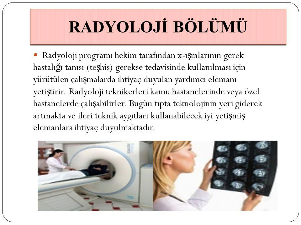 RADYOLOJİ BÖLÜMÜ Radyoloji programı hekim tarafından x-ışınlarının gerek. hastalığı tanısı (teşhis) gerekse tedavisinde kullanılması için.