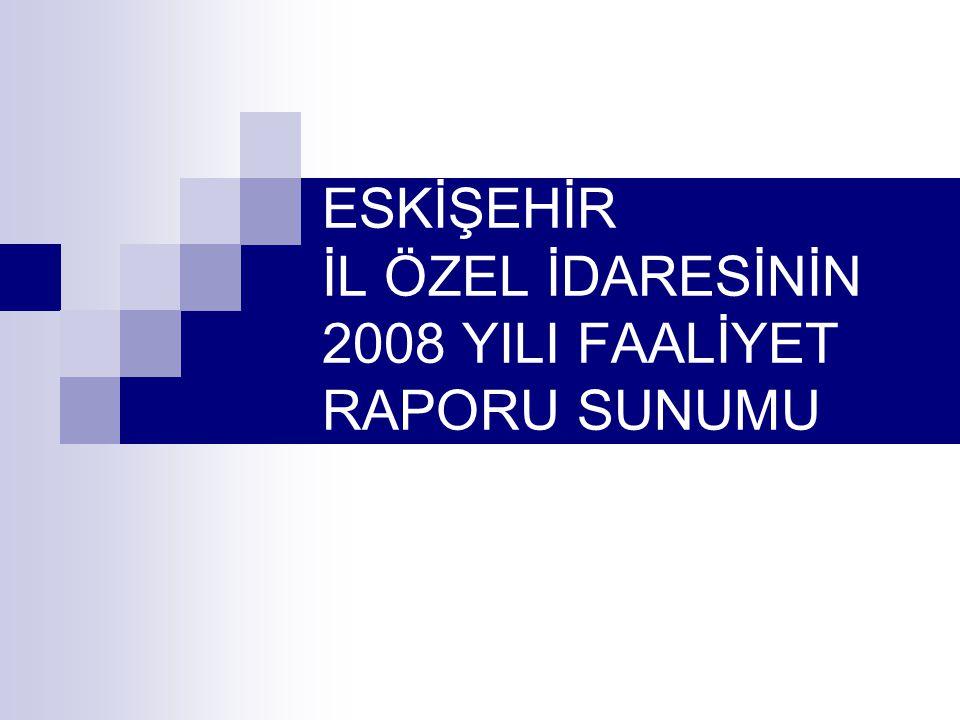 ESKİŞEHİR İL ÖZEL İDARESİNİN 2008 YILI FAALİYET RAPORU SUNUMU
