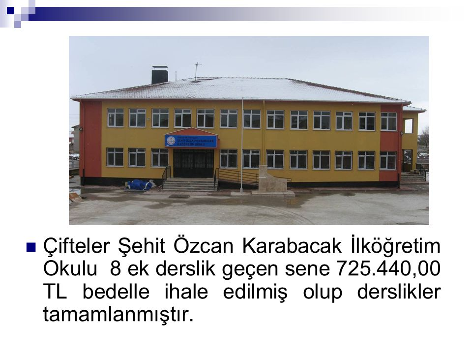 Çifteler Şehit Özcan Karabacak İlköğretim Okulu 8 ek derslik geçen sene 725.440,00 TL bedelle ihale edilmiş olup derslikler tamamlanmıştır.