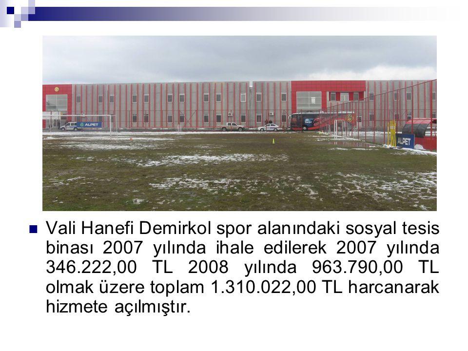Vali Hanefi Demirkol spor alanındaki sosyal tesis binası 2007 yılında ihale edilerek 2007 yılında 346.222,00 TL 2008 yılında 963.790,00 TL olmak üzere toplam 1.310.022,00 TL harcanarak hizmete açılmıştır.