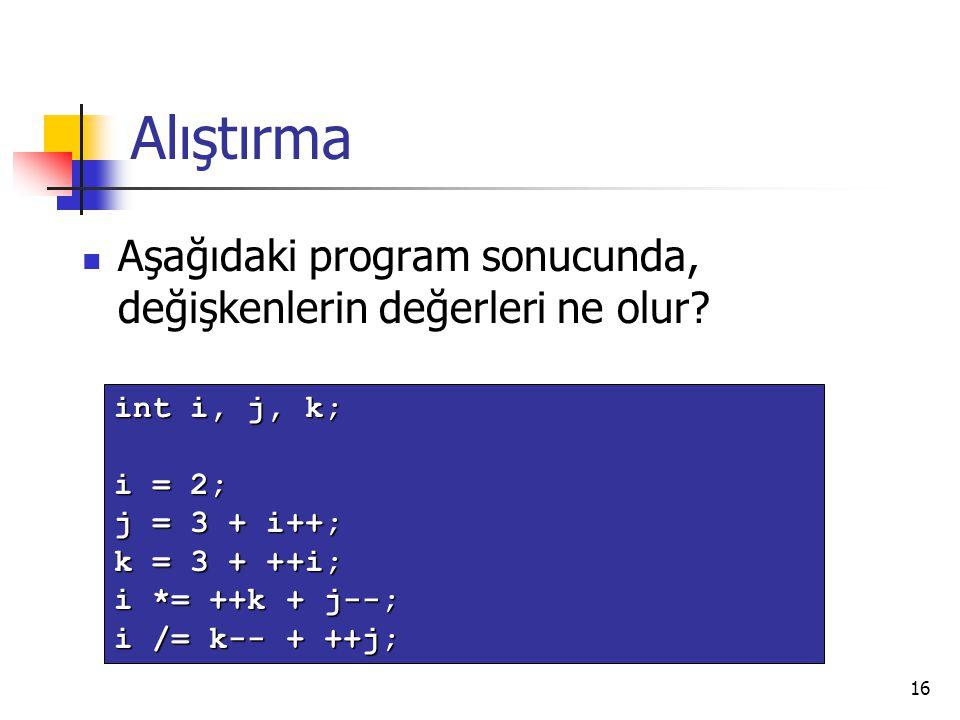 Alıştırma Aşağıdaki program sonucunda, değişkenlerin değerleri ne olur int i, j, k; i = 2; j = 3 + i++;