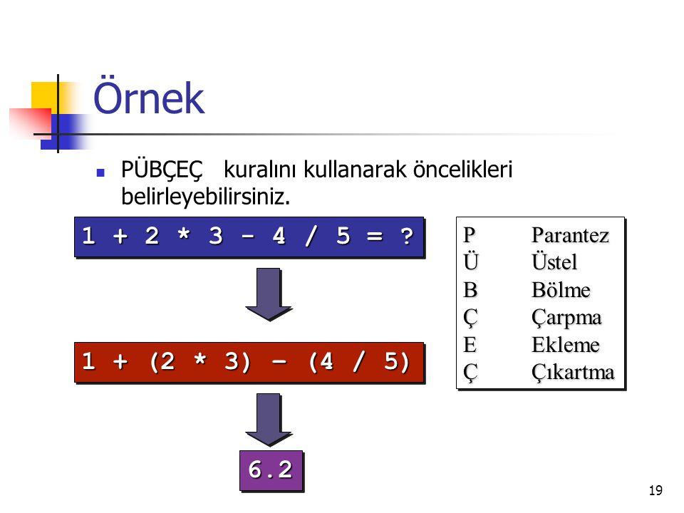 Örnek PÜBÇEÇ kuralını kullanarak öncelikleri belirleyebilirsiniz. 1 + 2 * 3 - 4 / 5 = P Parantez.