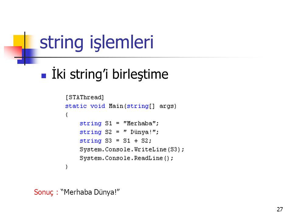 string işlemleri İki string'i birleştime Sonuç : Merhaba Dünya!