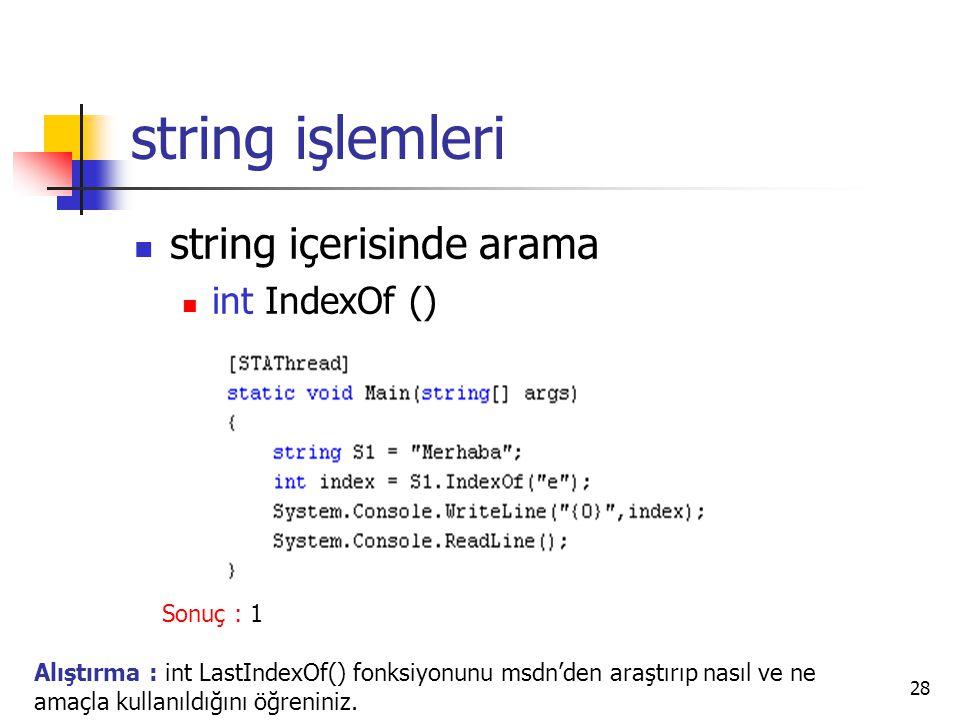 string işlemleri string içerisinde arama int IndexOf () Sonuç : 1