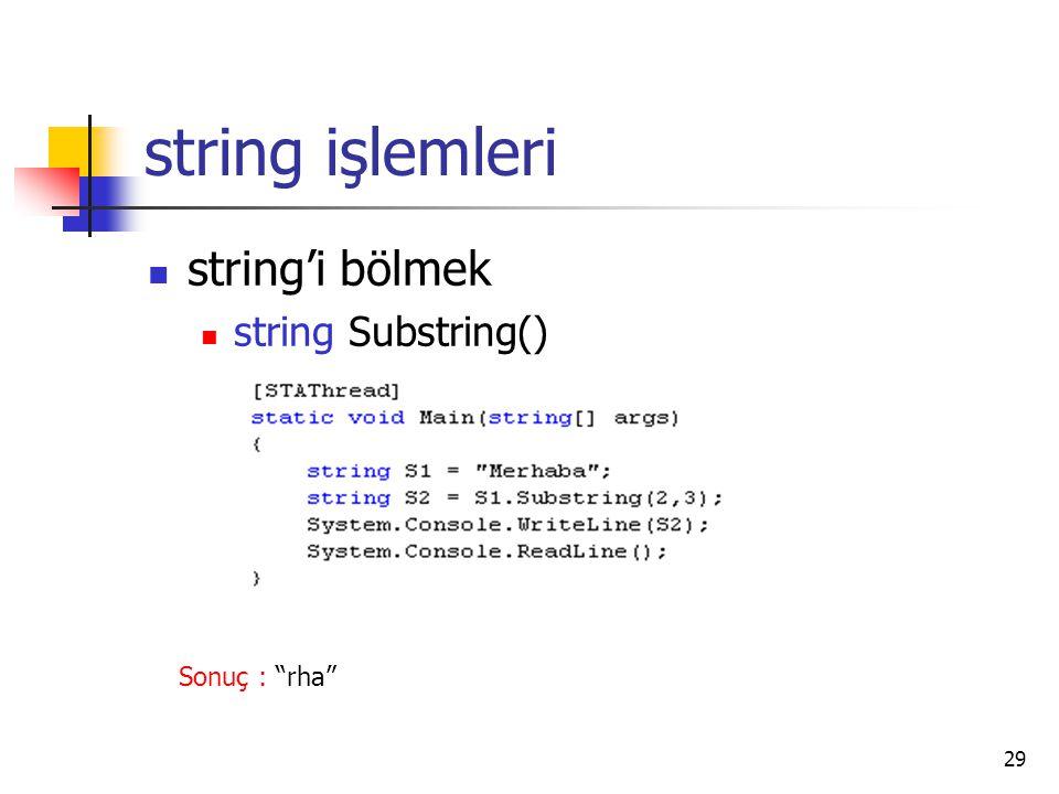 string işlemleri string'i bölmek string Substring() Sonuç : rha
