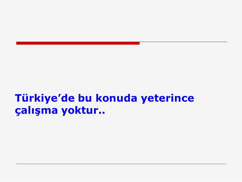 Türkiye'de bu konuda yeterince çalışma yoktur..