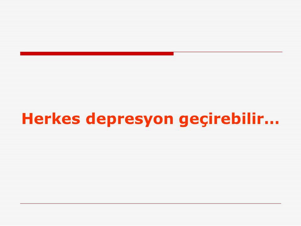 Herkes depresyon geçirebilir…