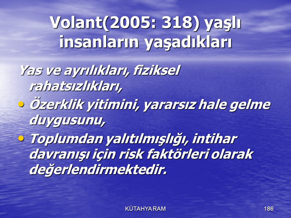 Volant(2005: 318) yaşlı insanların yaşadıkları