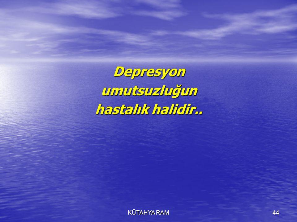 Depresyon umutsuzluğun hastalık halidir..