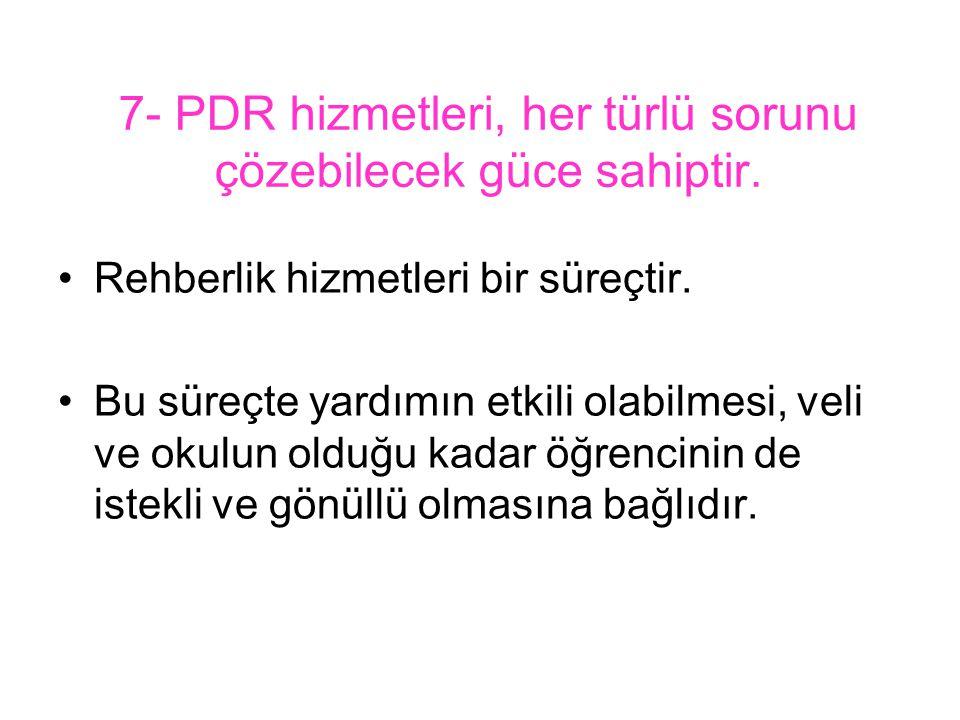 7- PDR hizmetleri, her türlü sorunu çözebilecek güce sahiptir.