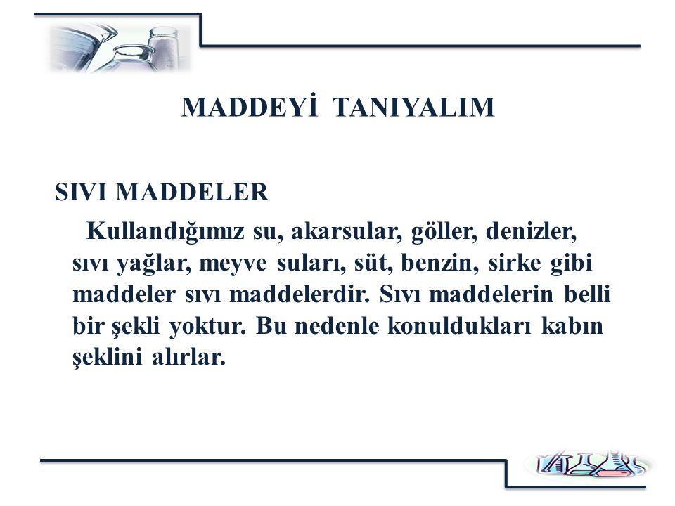SIVI MADDELER MADDEYİ TANIYALIM