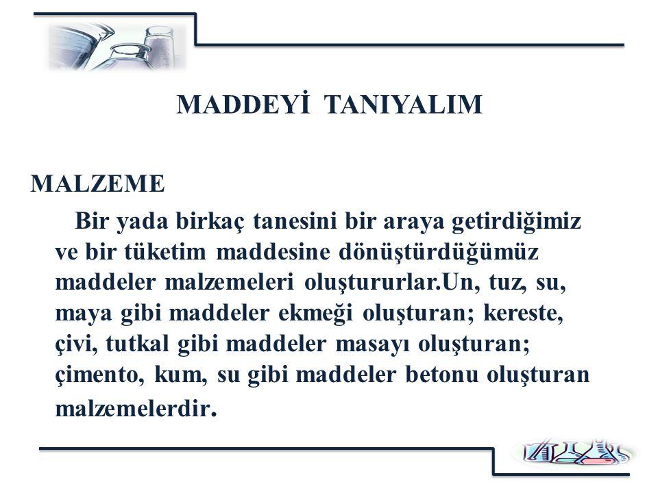 MADDEYİ TANIYALIM MALZEME
