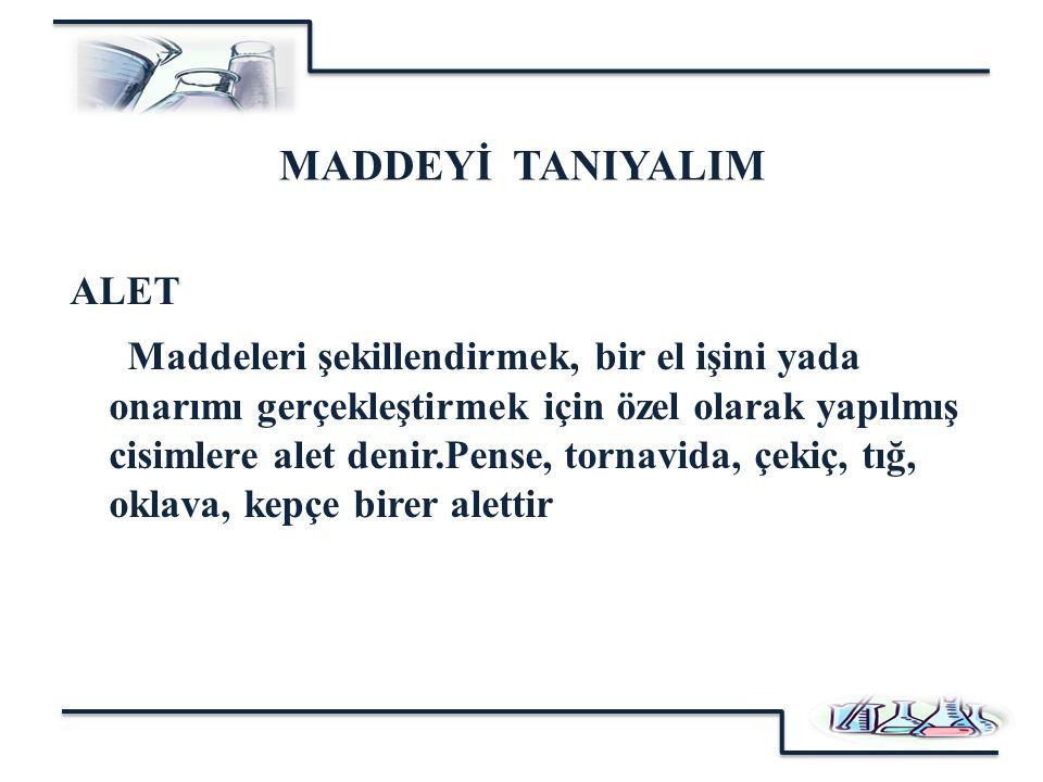 MADDEYİ TANIYALIM ALET.