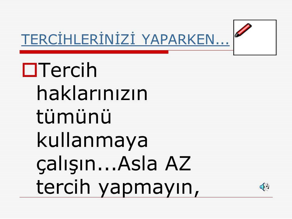 TERCİHLERİNİZİ YAPARKEN...
