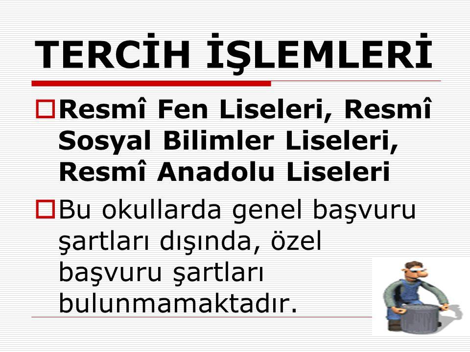 TERCİH İŞLEMLERİ Resmî Fen Liseleri, Resmî Sosyal Bilimler Liseleri, Resmî Anadolu Liseleri.