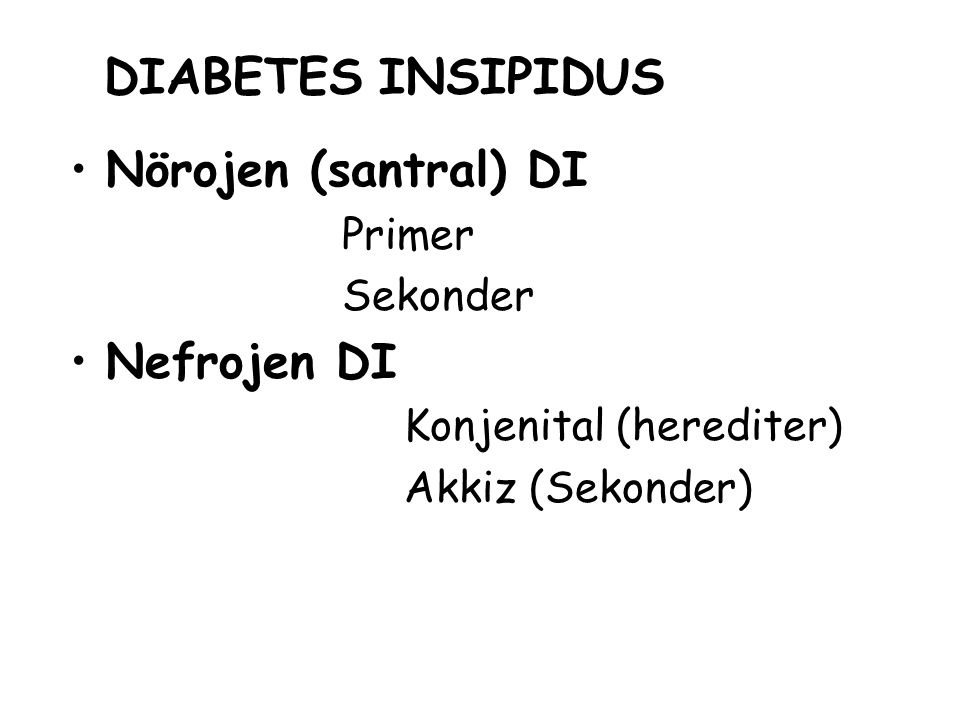 DIABETES INSIPIDUS Nörojen (santral) DI Nefrojen DI Primer Sekonder