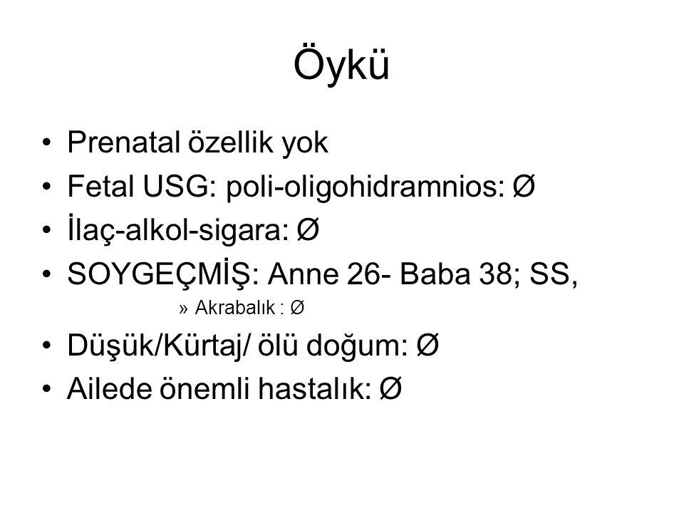 Öykü Prenatal özellik yok Fetal USG: poli-oligohidramnios: Ø