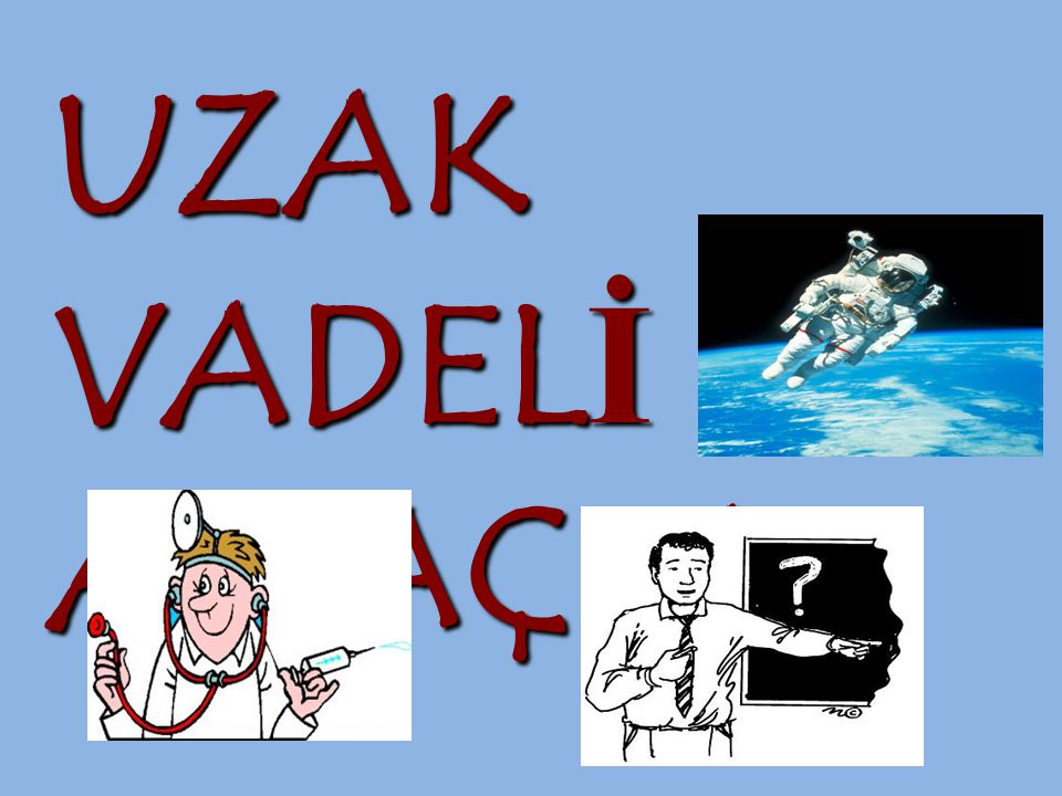 UZAK VADELİ AMAÇLAR