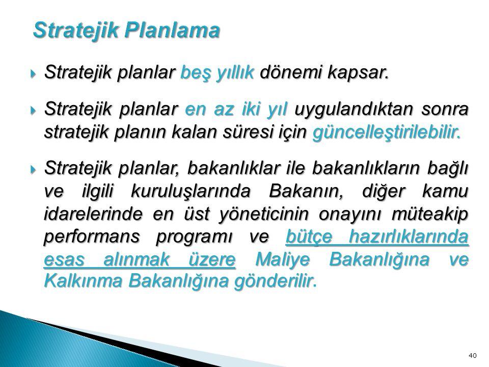 Stratejik Planlama Stratejik planlar beş yıllık dönemi kapsar.