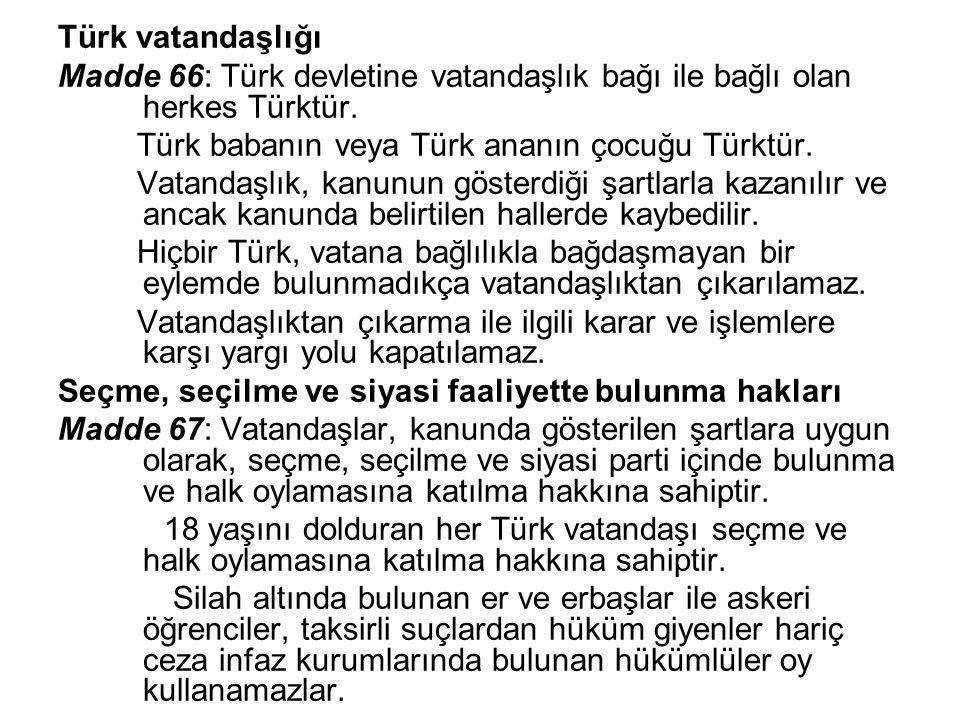 Türk vatandaşlığı Madde 66: Türk devletine vatandaşlık bağı ile bağlı olan herkes Türktür. Türk babanın veya Türk ananın çocuğu Türktür.