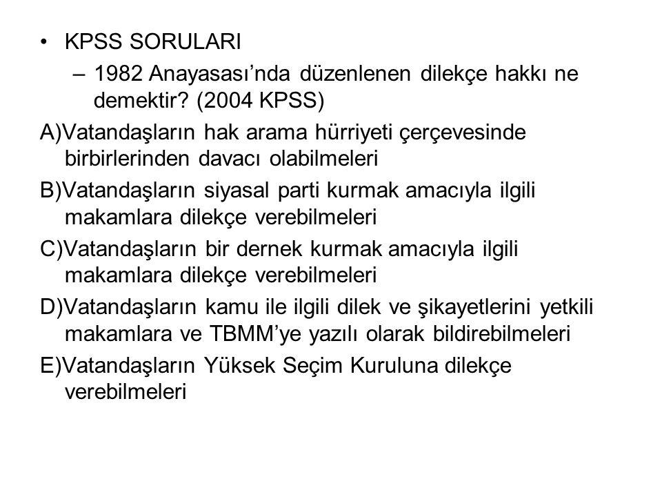 KPSS SORULARI 1982 Anayasası'nda düzenlenen dilekçe hakkı ne demektir (2004 KPSS)
