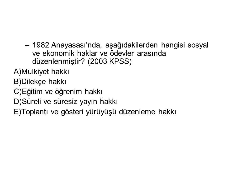 1982 Anayasası'nda, aşağıdakilerden hangisi sosyal ve ekonomik haklar ve ödevler arasında düzenlenmiştir (2003 KPSS)