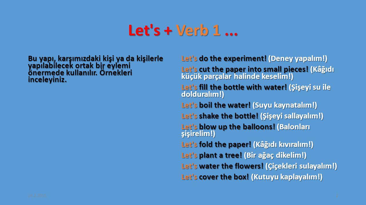 Let s + Verb 1 ... Bu yapı, karşımızdaki kişi ya da kişilerle yapılabilecek ortak bir eylemi önermede kullanılır. Örnekleri inceleyiniz.