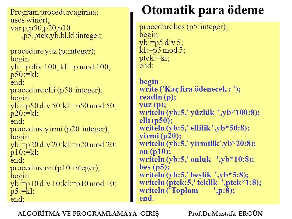 Otomatik para ödeme Program procedurcagirma; uses wincrt;