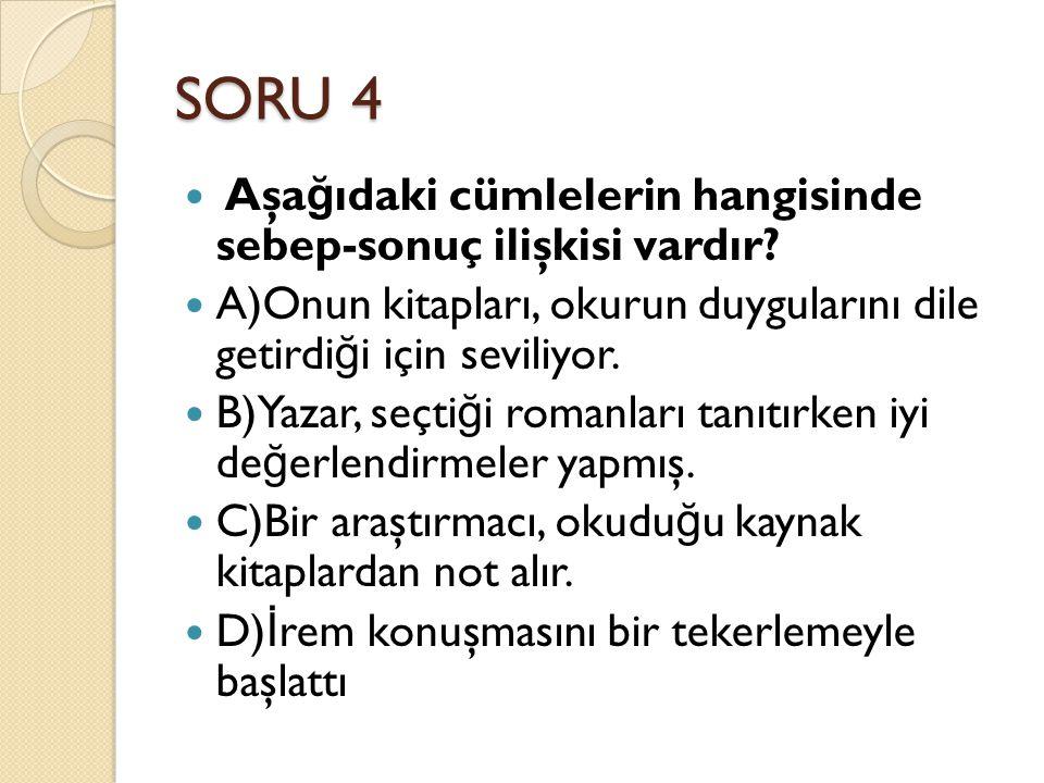 SORU 4 Aşağıdaki cümlelerin hangisinde sebep-sonuç ilişkisi vardır
