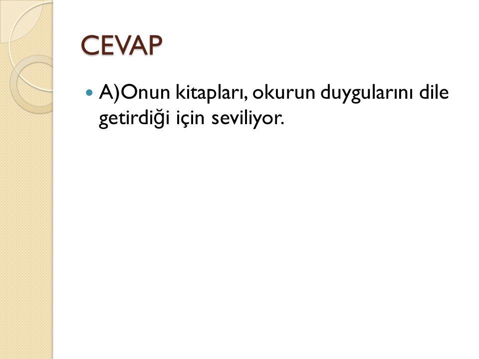 CEVAP A)Onun kitapları, okurun duygularını dile getirdiği için seviliyor.