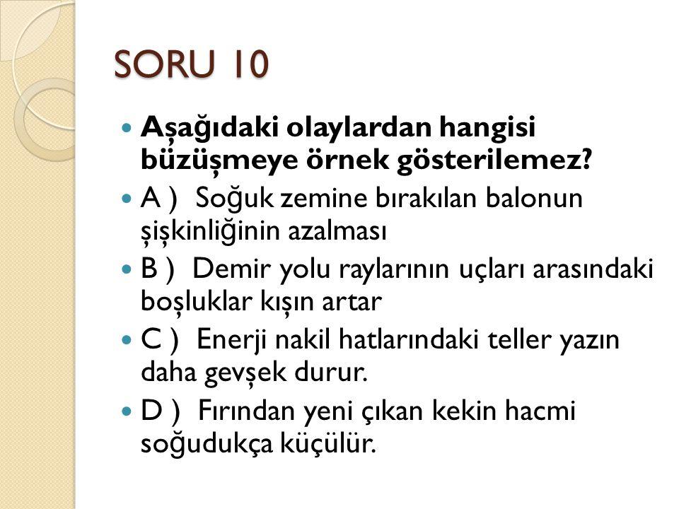 SORU 10 Aşağıdaki olaylardan hangisi büzüşmeye örnek gösterilemez
