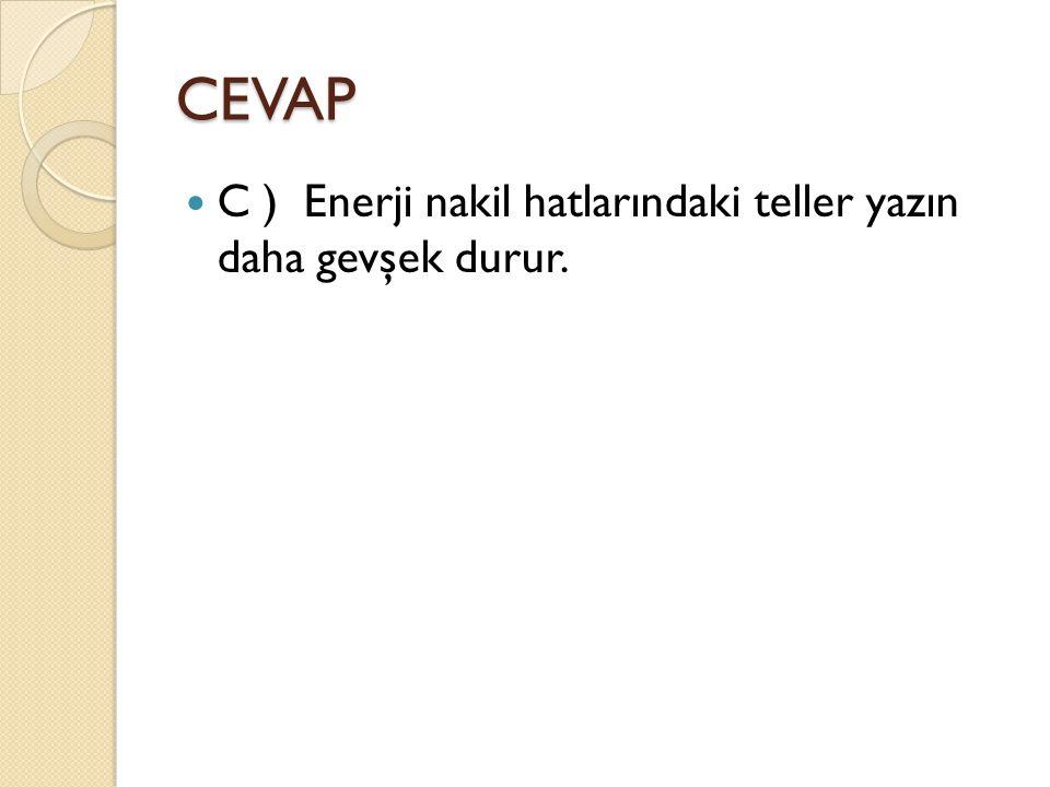 CEVAP C ) Enerji nakil hatlarındaki teller yazın daha gevşek durur.