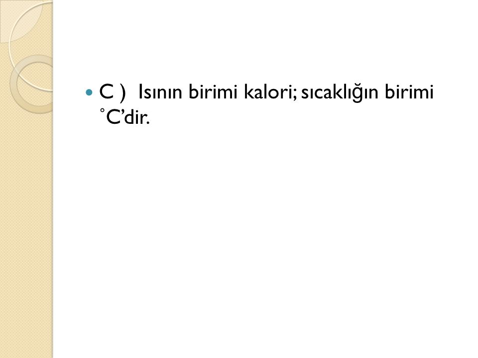 C ) Isının birimi kalori; sıcaklığın birimi ˚C'dir.