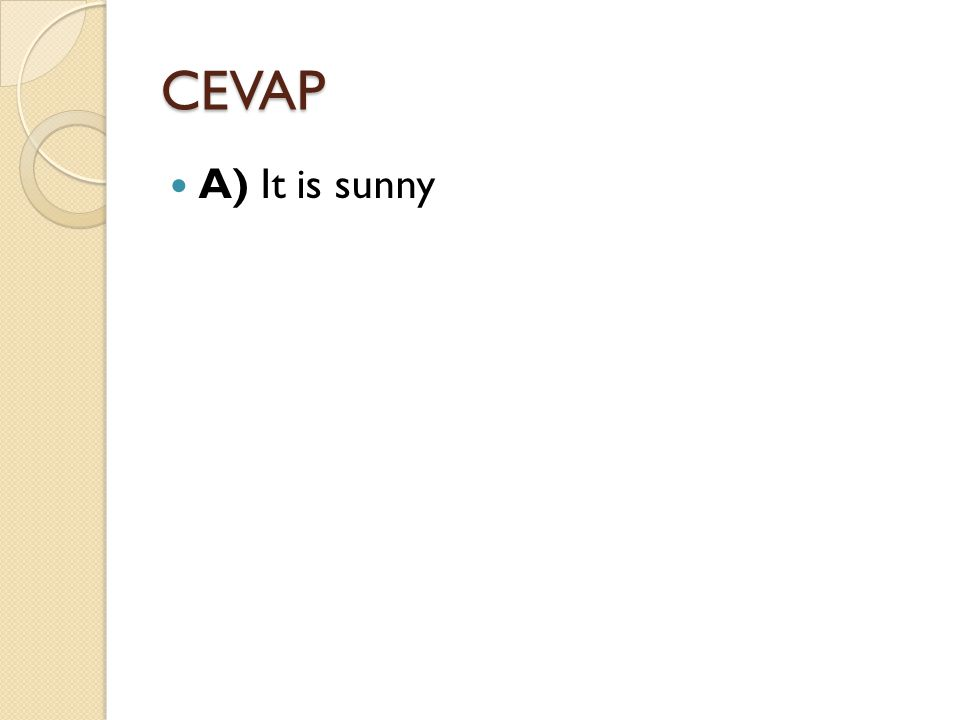 CEVAP A) It is sunny
