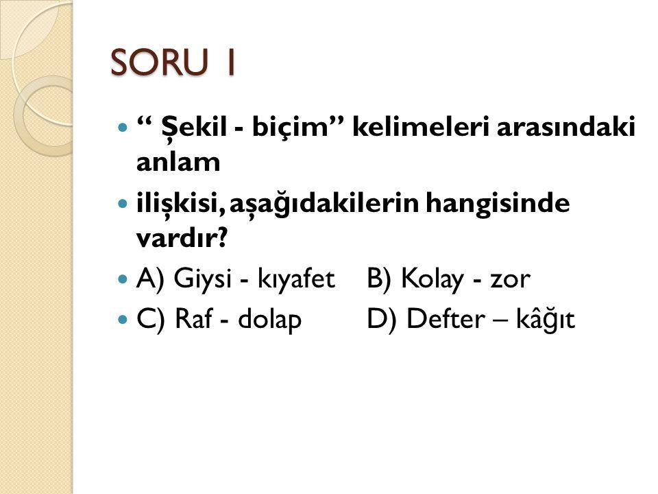 SORU 1 Şekil - biçim kelimeleri arasındaki anlam