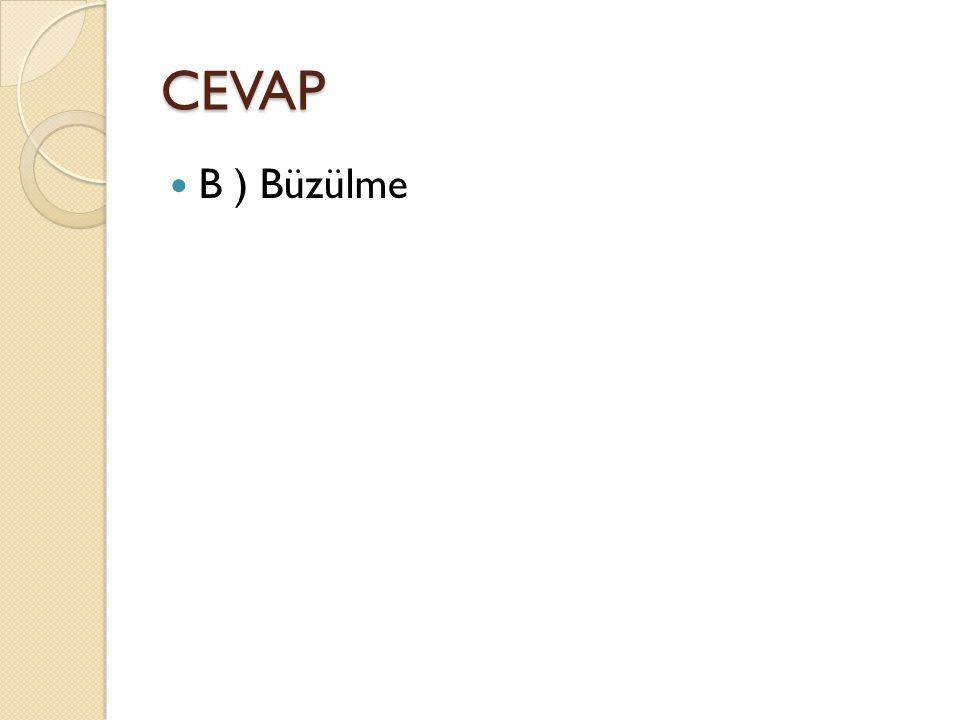 CEVAP B ) Büzülme
